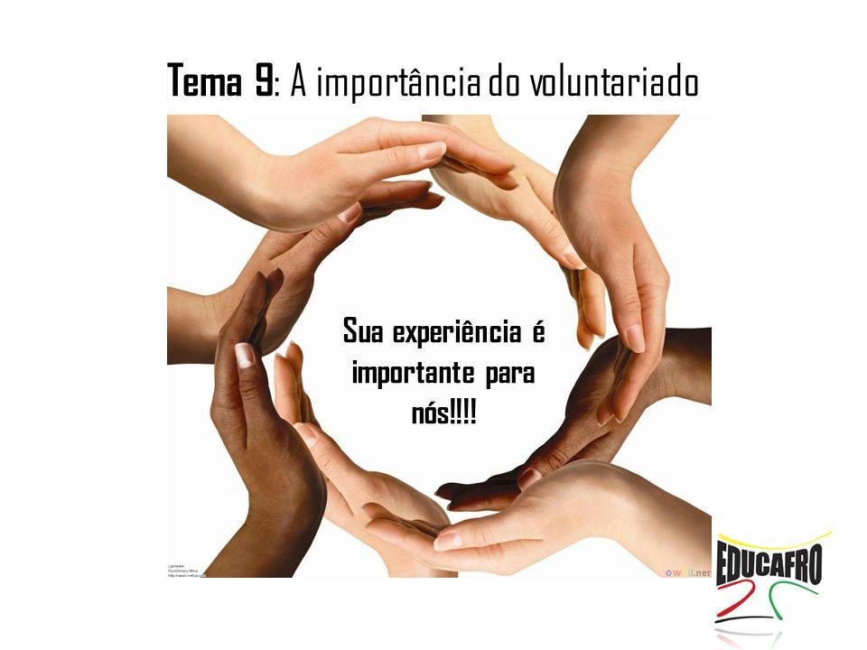 Tema 9 : A importância do voluntariado Tema ?:??????????? Sua experiência é importante para nós!!!!