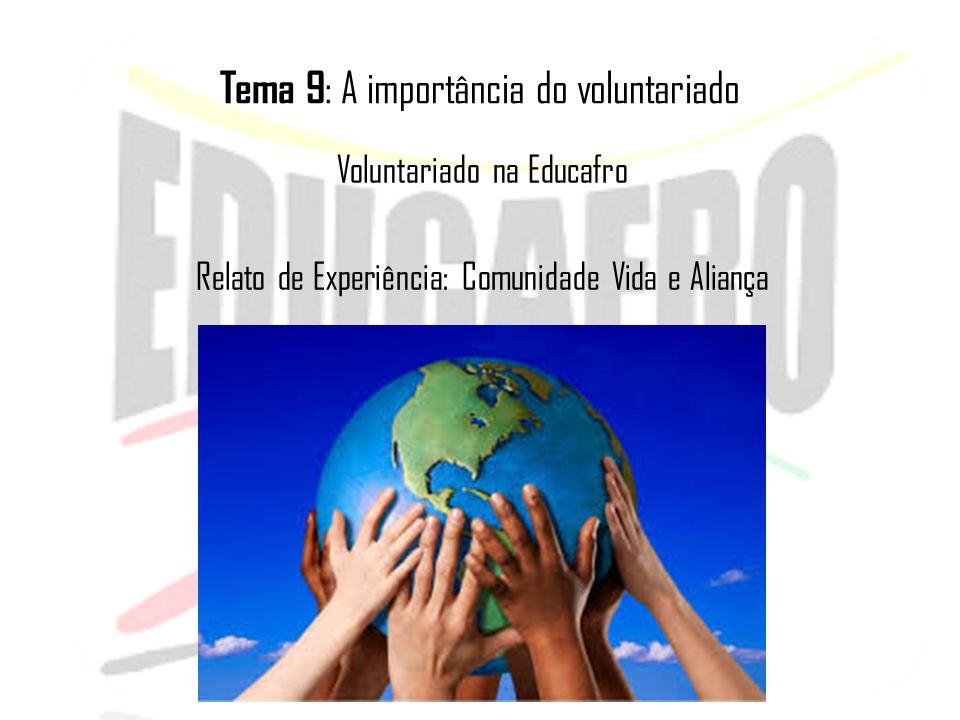 Tema 9 : A importância do voluntariado Voluntariado na Educafro Relato de Experiência: Comunidade Vida e Aliança