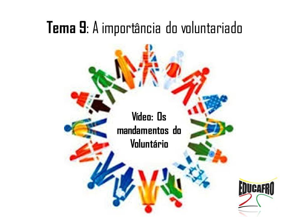 Tema 9 : A importância do voluntariado Vídeo: Os mandamentos do Voluntário