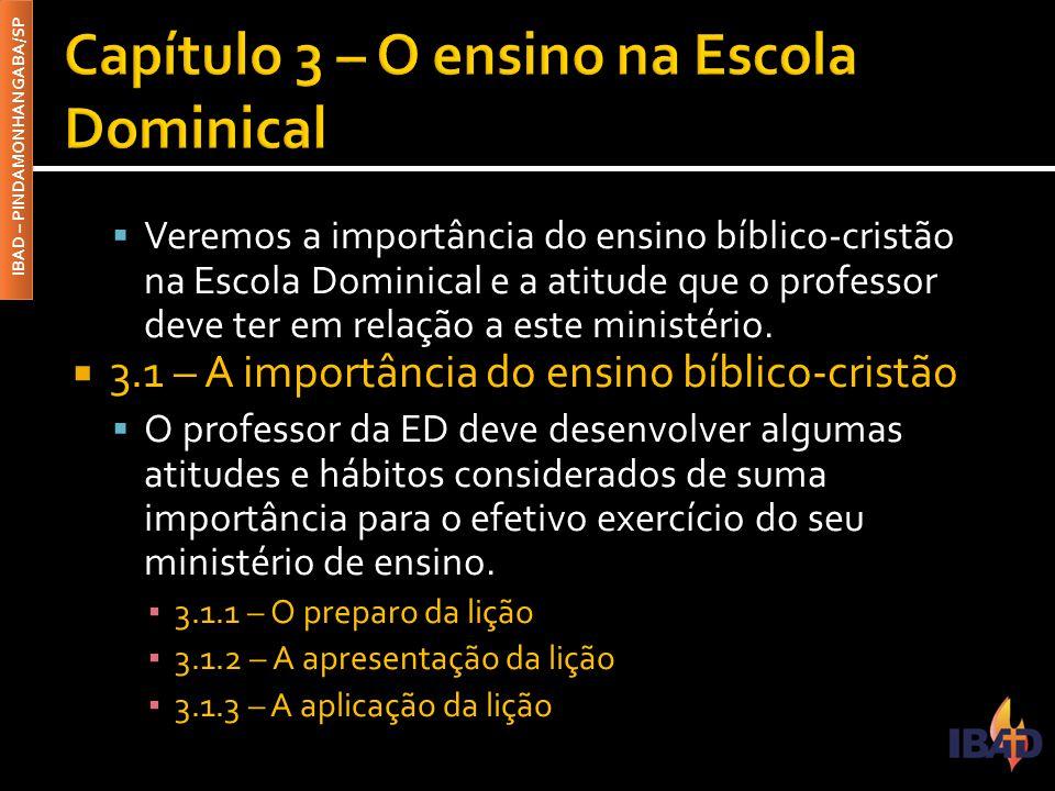 IBAD – PINDAMONHANGABA/SP  Veremos a importância do ensino bíblico-cristão na Escola Dominical e a atitude que o professor deve ter em relação a este