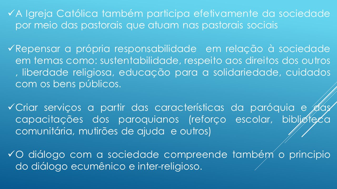 CONSELHOS PARITÁRIOS E PARTICIPAÇÃO SOCIAL Inscrever a participação nos Conselhos Participativos no Plano pastoral da diocese ou paróquia, como uma das formas de participação da Igreja na edificação do bem comum da sociedade.