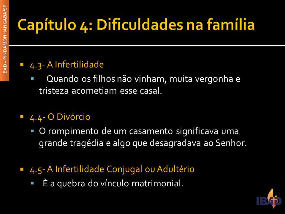 IBAD – PINDAMONHANGABA/SP  4.3- A Infertilidade  Quando os filhos não vinham, muita vergonha e tristeza acometiam esse casal.