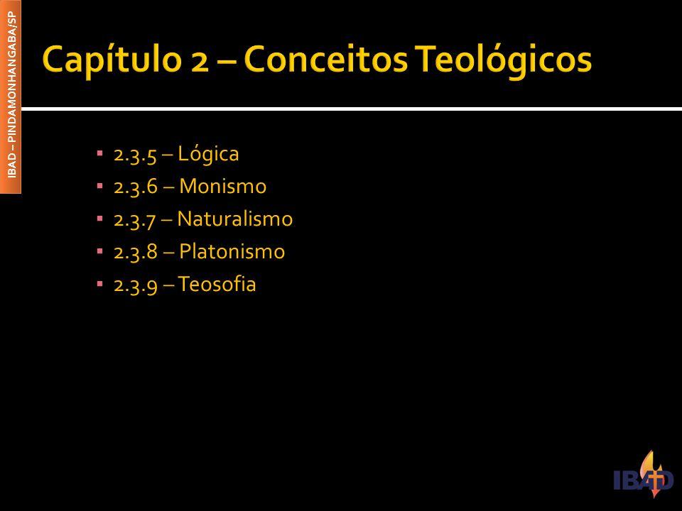 IBAD – PINDAMONHANGABA/SP ▪ 2.3.5 – Lógica ▪ 2.3.6 – Monismo ▪ 2.3.7 – Naturalismo ▪ 2.3.8 – Platonismo ▪ 2.3.9 – Teosofia