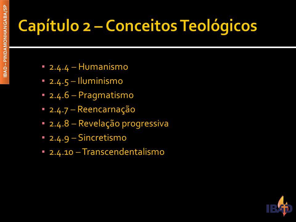 IBAD – PINDAMONHANGABA/SP ▪ 2.4.4 – Humanismo ▪ 2.4.5 – Iluminismo ▪ 2.4.6 – Pragmatismo ▪ 2.4.7 – Reencarnação ▪ 2.4.8 – Revelação progressiva ▪ 2.4.