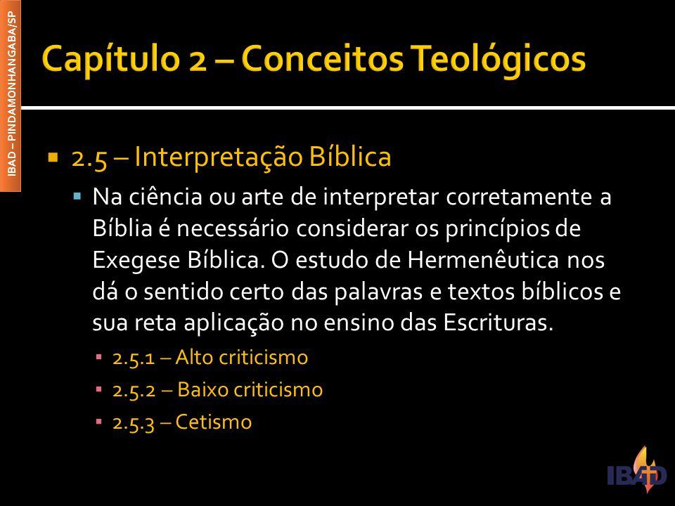 IBAD – PINDAMONHANGABA/SP  2.5 – Interpretação Bíblica  Na ciência ou arte de interpretar corretamente a Bíblia é necessário considerar os princípio