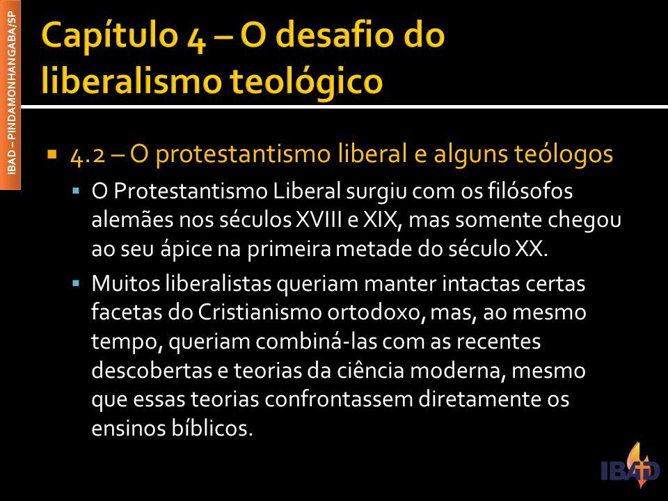 IBAD – PINDAMONHANGABA/SP  4.2 – O protestantismo liberal e alguns teólogos  O Protestantismo Liberal surgiu com os filósofos alemães nos séculos XV