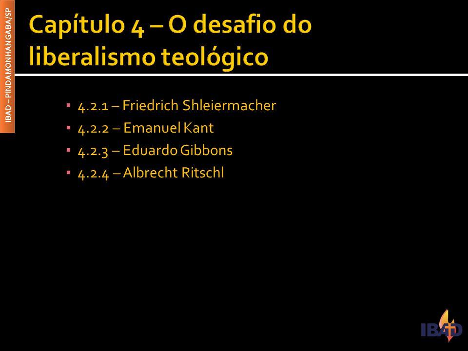 IBAD – PINDAMONHANGABA/SP ▪ 4.2.1 – Friedrich Shleiermacher ▪ 4.2.2 – Emanuel Kant ▪ 4.2.3 – Eduardo Gibbons ▪ 4.2.4 – Albrecht Ritschl