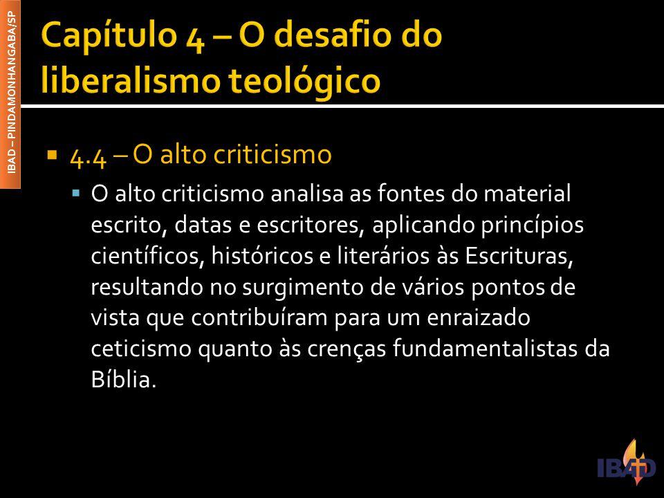 IBAD – PINDAMONHANGABA/SP  4.4 – O alto criticismo  O alto criticismo analisa as fontes do material escrito, datas e escritores, aplicando princípio