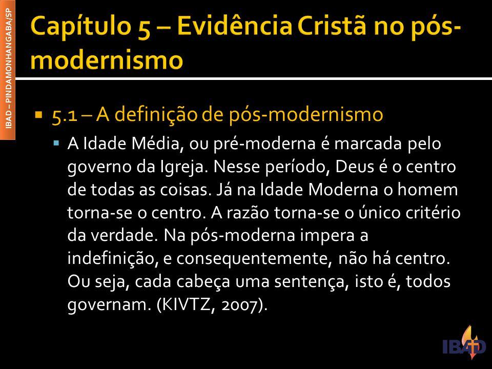 IBAD – PINDAMONHANGABA/SP  5.1 – A definição de pós-modernismo  A Idade Média, ou pré-moderna é marcada pelo governo da Igreja. Nesse período, Deus