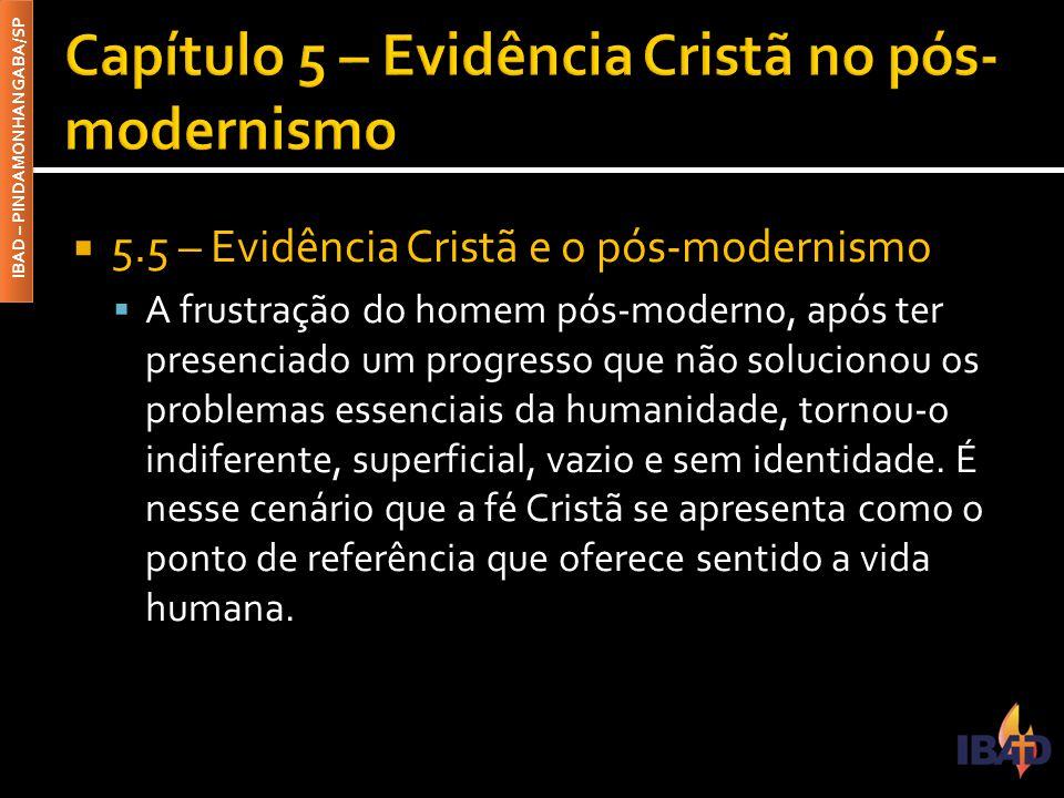 IBAD – PINDAMONHANGABA/SP  5.5 – Evidência Cristã e o pós-modernismo  A frustração do homem pós-moderno, após ter presenciado um progresso que não s