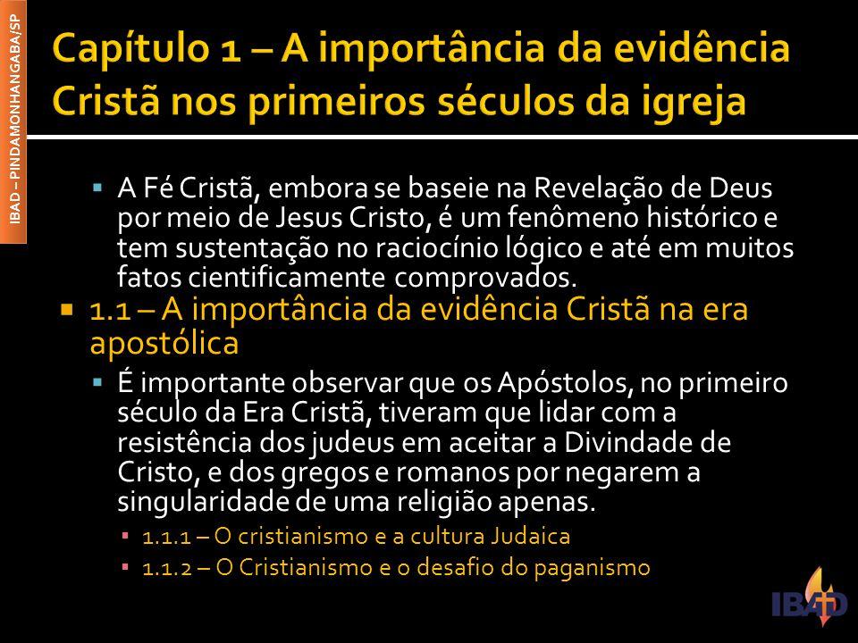 IBAD – PINDAMONHANGABA/SP  A Fé Cristã, embora se baseie na Revelação de Deus por meio de Jesus Cristo, é um fenômeno histórico e tem sustentação no