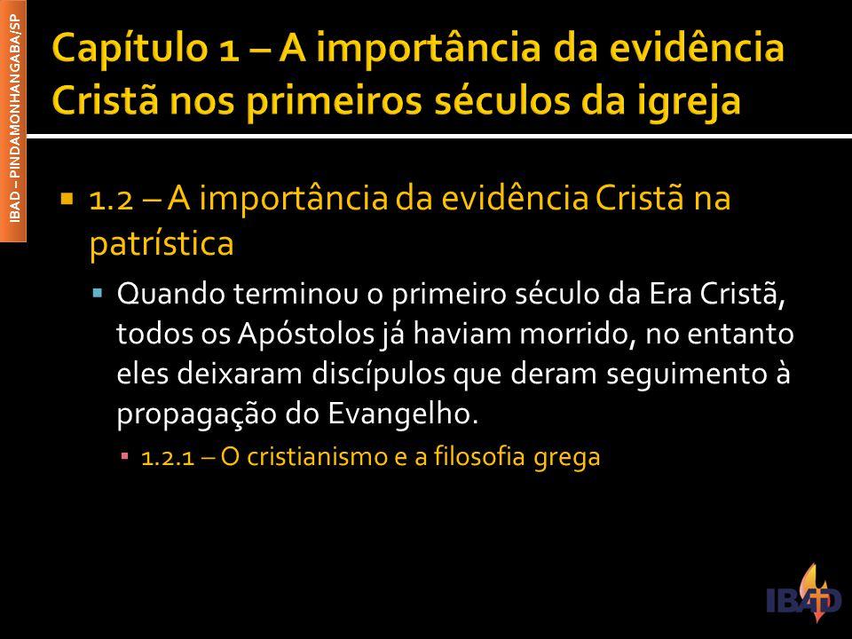 IBAD – PINDAMONHANGABA/SP  1.2 – A importância da evidência Cristã na patrística  Quando terminou o primeiro século da Era Cristã, todos os Apóstolo