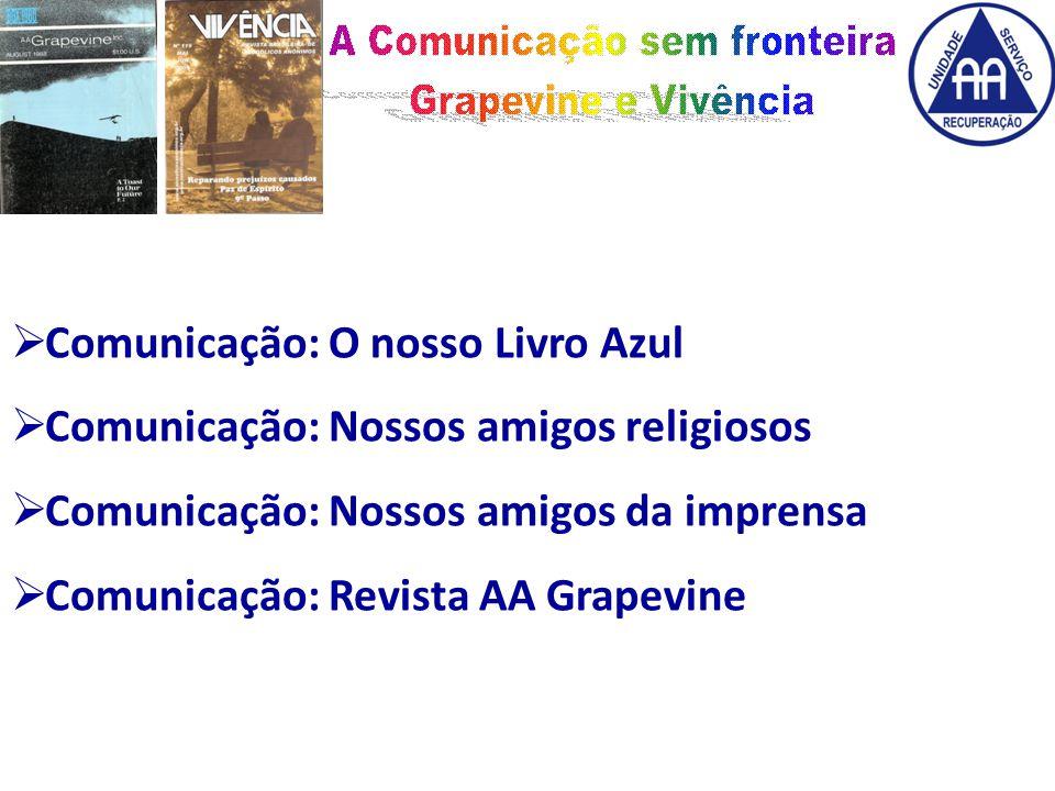  Comunicação: O nosso Livro Azul  Comunicação: Nossos amigos religiosos  Comunicação: Nossos amigos da imprensa  Comunicação: Revista AA Grapevine