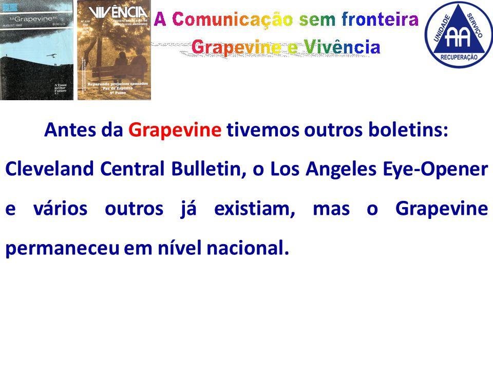 Antes da Grapevine tivemos outros boletins: Cleveland Central Bulletin, o Los Angeles Eye-Opener e vários outros já existiam, mas o Grapevine permaneceu em nível nacional.
