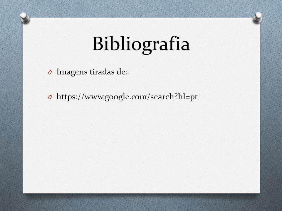 Bibliografia O Imagens tiradas de: O https://www.google.com/search?hl=pt