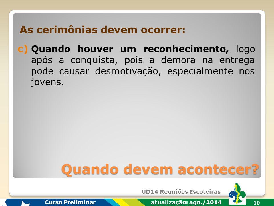 UD14 Reuniões Escoteiras Curso Preliminar atualização: ago./2014 9 a) Em momento oportuno, considerando a participação de pessoas que devem estar presentes.