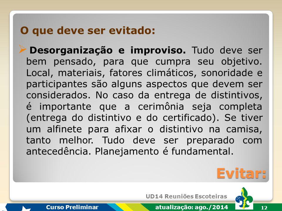 UD14 Reuniões Escoteiras Curso Preliminar atualização: ago./2014 11 Recomendações: O que será entregue.