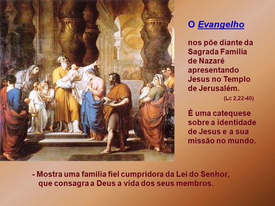- Mostra uma família fiel cumpridora da Lei do Senhor, que consagra a Deus a vida dos seus membros.