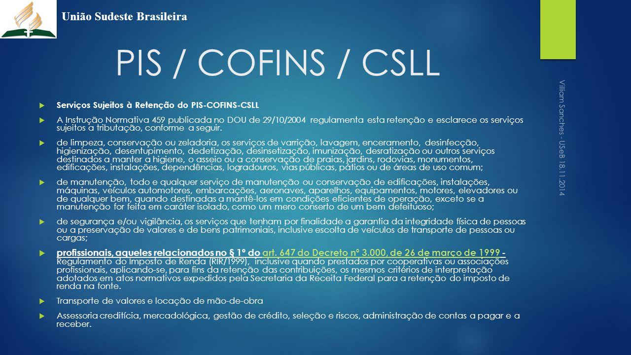 PIS / COFINS / CSLL  Serviços Sujeitos à Retenção do PIS-COFINS-CSLL  A Instrução Normativa 459 publicada no DOU de 29/10/2004 regulamenta esta rete