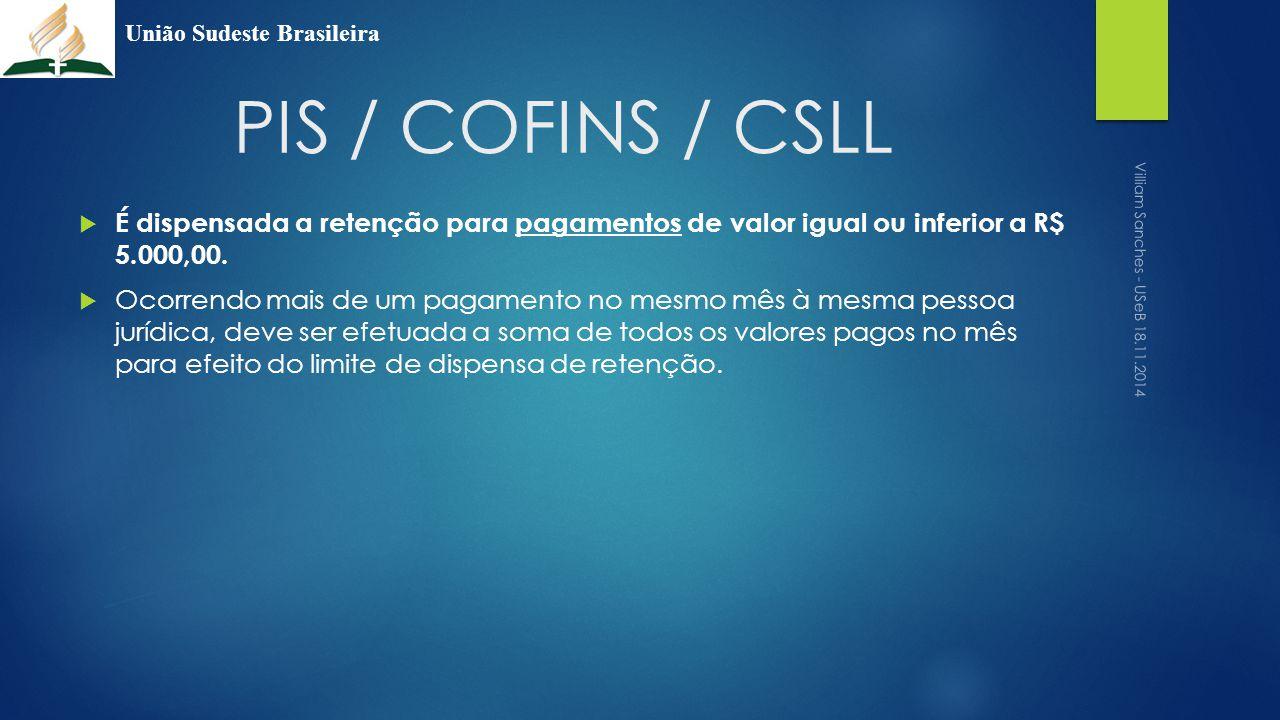 PIS / COFINS / CSLL  É dispensada a retenção para pagamentos de valor igual ou inferior a R$ 5.000,00.  Ocorrendo mais de um pagamento no mesmo mês