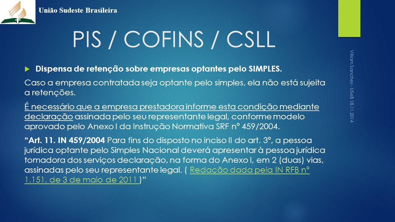 PIS / COFINS / CSLL  Dispensa de retenção sobre empresas optantes pelo SIMPLES. Caso a empresa contratada seja optante pelo simples, ela não está suj
