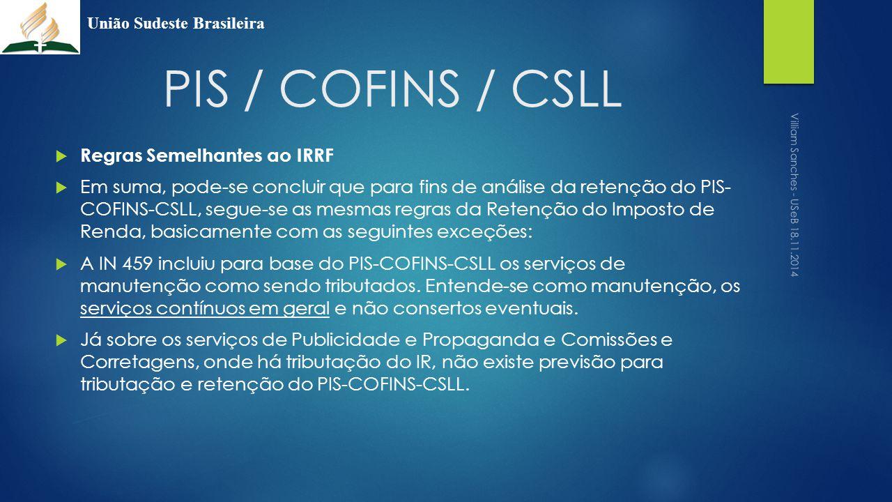PIS / COFINS / CSLL  Regras Semelhantes ao IRRF  Em suma, pode-se concluir que para fins de análise da retenção do PIS- COFINS-CSLL, segue-se as mes