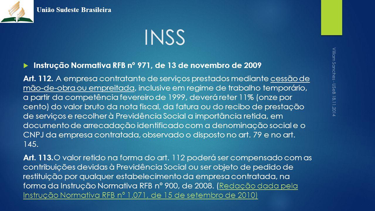 INSS  Instrução Normativa RFB nº 971, de 13 de novembro de 2009 Art. 112. A empresa contratante de serviços prestados mediante cessão de mão-de-obra