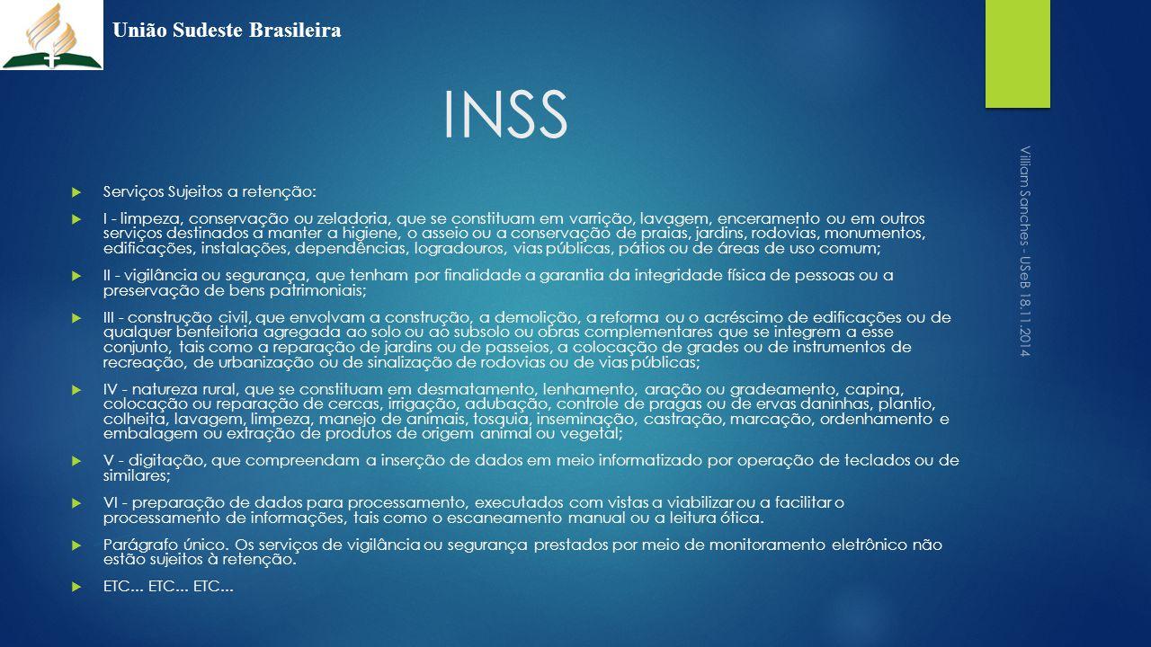 INSS  Serviços Sujeitos a retenção:  I - limpeza, conservação ou zeladoria, que se constituam em varrição, lavagem, enceramento ou em outros serviço