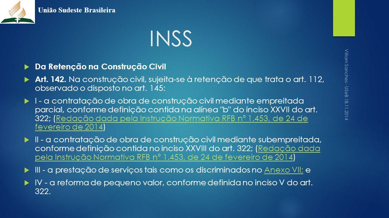 INSS  Da Retenção na Construção Civil  Art. 142. Na construção civil, sujeita-se à retenção de que trata o art. 112, observado o disposto no art. 14