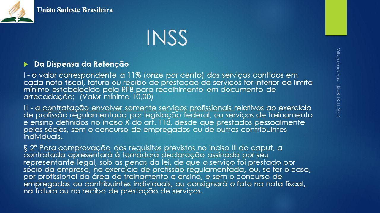 INSS  Da Dispensa da Retenção I - o valor correspondente a 11% (onze por cento) dos serviços contidos em cada nota fiscal, fatura ou recibo de presta