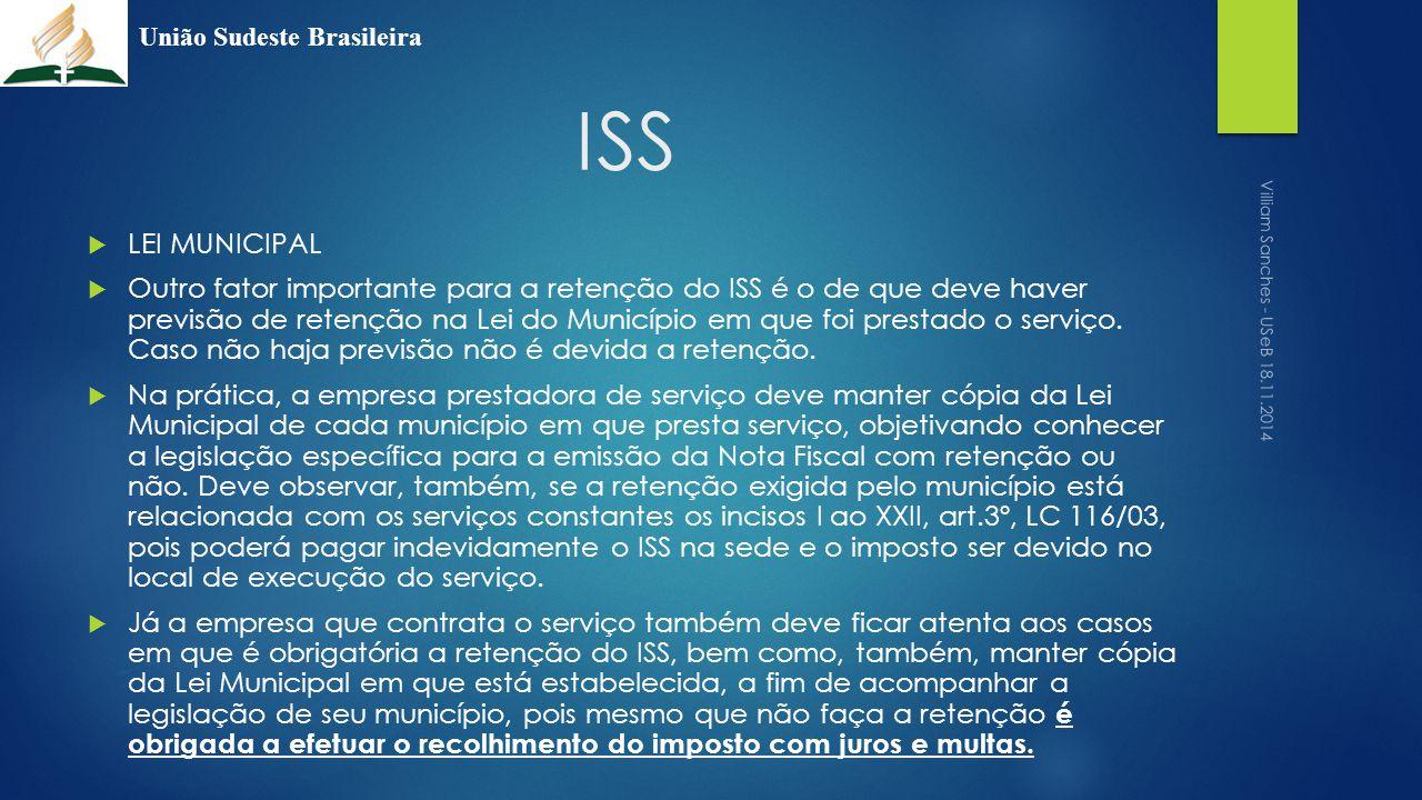 ISS  LEI MUNICIPAL  Outro fator importante para a retenção do ISS é o de que deve haver previsão de retenção na Lei do Município em que foi prestado