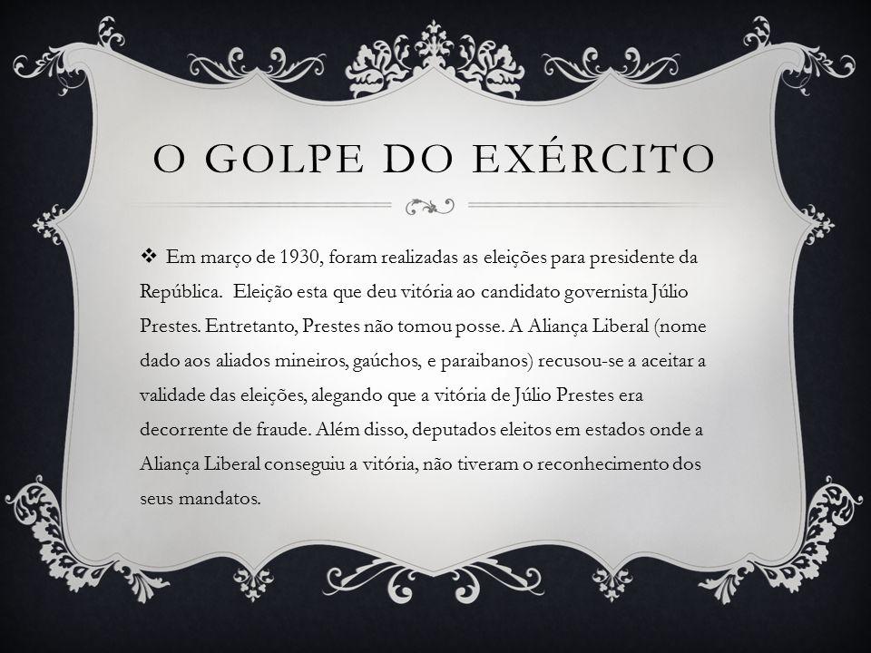 O GOLPE DO EXÉRCITO  Em março de 1930, foram realizadas as eleições para presidente da República.