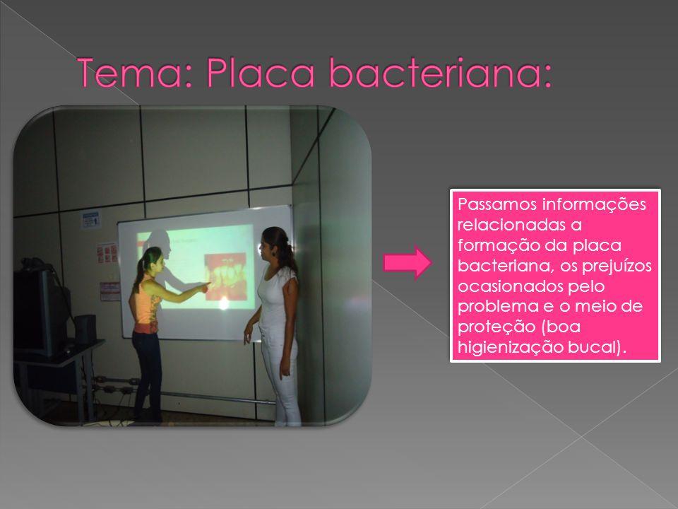 Passamos informações relacionadas a formação da placa bacteriana, os prejuízos ocasionados pelo problema e o meio de proteção (boa higienização bucal).