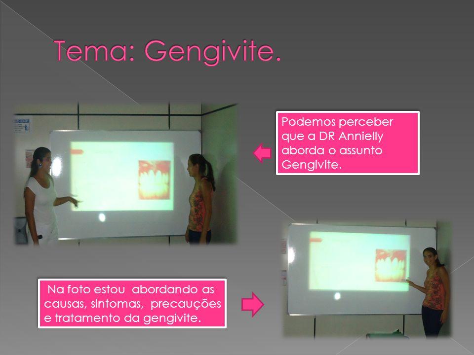 Podemos perceber que a DR Annielly aborda o assunto Gengivite. Na foto estou abordando as causas, sintomas, precauções e tratamento da gengivite.