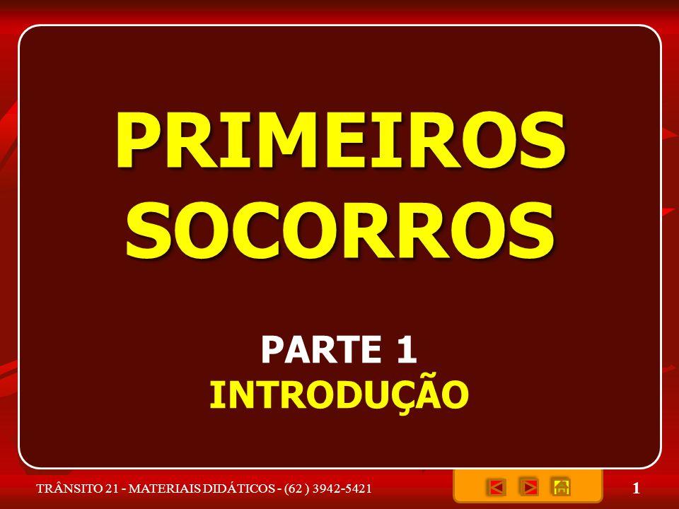 1 TRÂNSITO 21 - MATERIAIS DIDÁTICOS - (62 ) 3942-5421 PRIMEIROSSOCORROSPRIMEIROSSOCORROS PARTE 1 INTRODUÇÃO