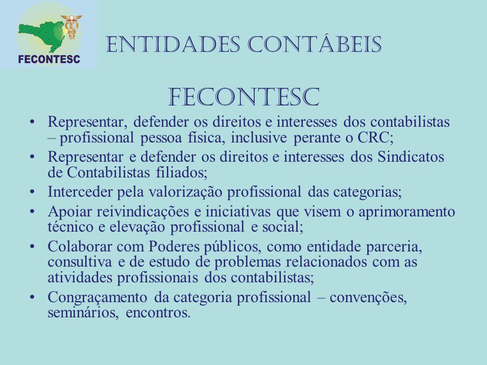 ENTIDADES CONTÁBEIS FECONTESC Representar, defender os direitos e interesses dos contabilistas – profissional pessoa física, inclusive perante o CRC;