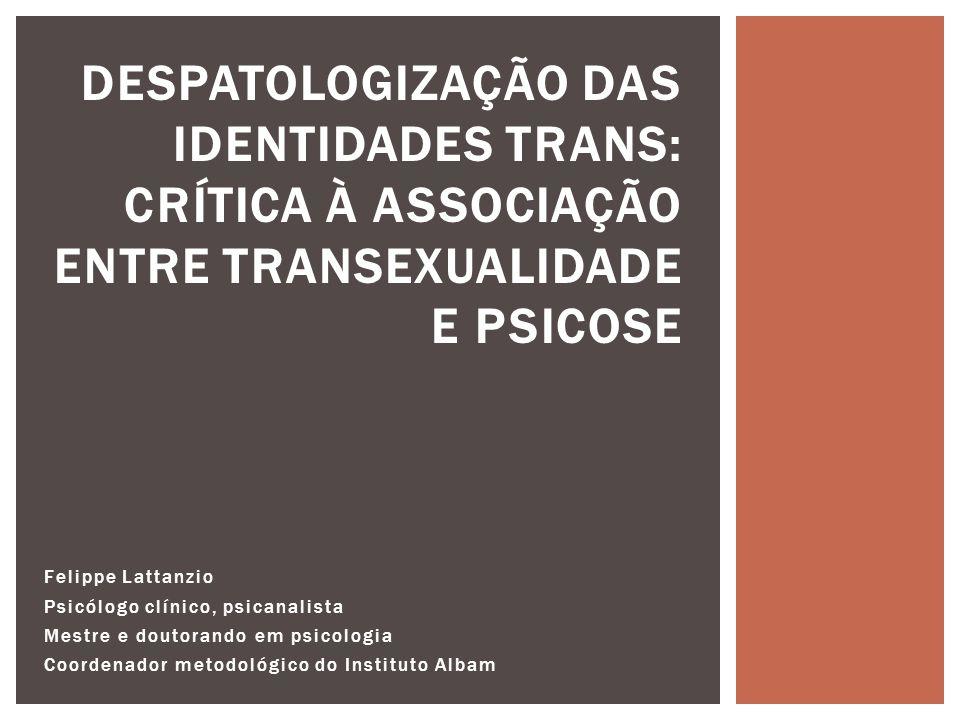 Felippe Lattanzio Psicólogo clínico, psicanalista Mestre e doutorando em psicologia Coordenador metodológico do Instituto Albam DESPATOLOGIZAÇÃO DAS I