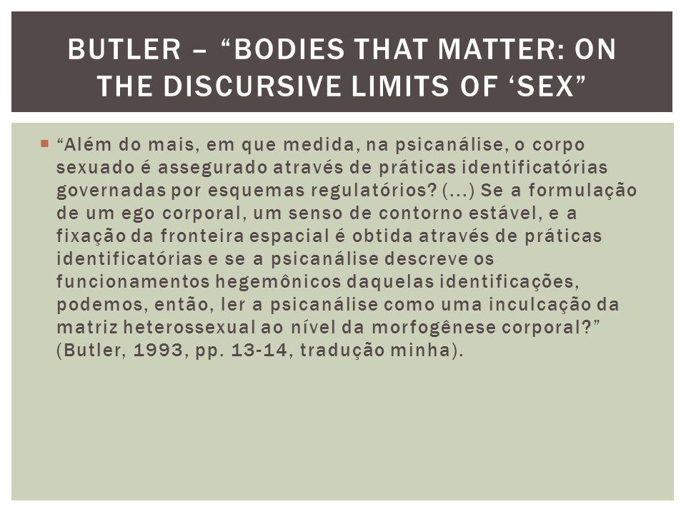 """ """"Além do mais, em que medida, na psicanálise, o corpo sexuado é assegurado através de práticas identificatórias governadas por esquemas regulatórios"""