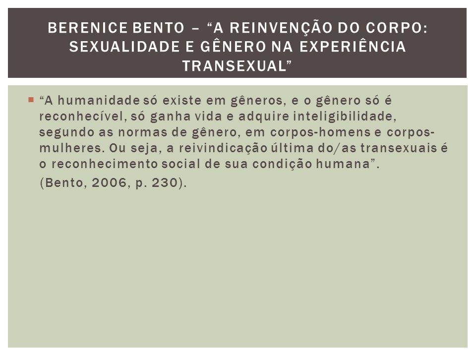 """ """"A humanidade só existe em gêneros, e o gênero só é reconhecível, só ganha vida e adquire inteligibilidade, segundo as normas de gênero, em corpos-h"""
