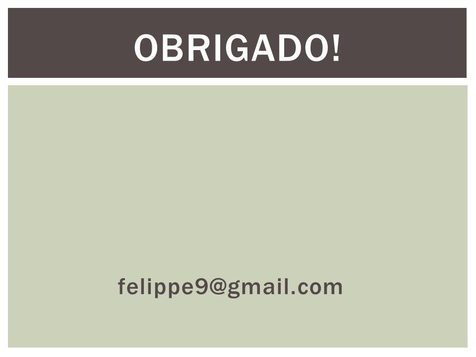 felippe9@gmail.com OBRIGADO!