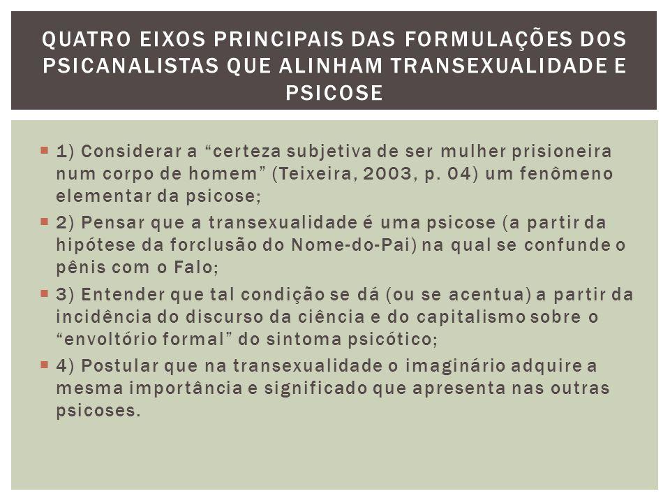 """ 1) Considerar a """"certeza subjetiva de ser mulher prisioneira num corpo de homem"""" (Teixeira, 2003, p. 04) um fenômeno elementar da psicose;  2) Pens"""