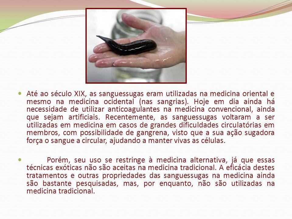 Até ao século XIX, as sanguessugas eram utilizadas na medicina oriental e mesmo na medicina ocidental (nas sangrias). Hoje em dia ainda há necessidade