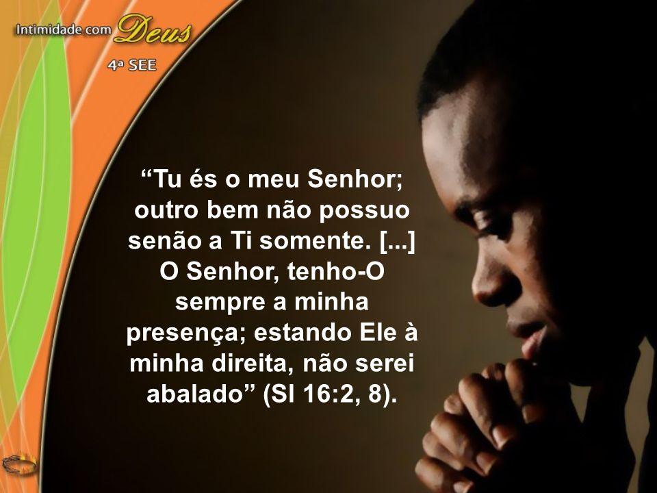 """""""Tu és o meu Senhor; outro bem não possuo senão a Ti somente. [...] O Senhor, tenho-O sempre a minha presença; estando Ele à minha direita, não serei"""
