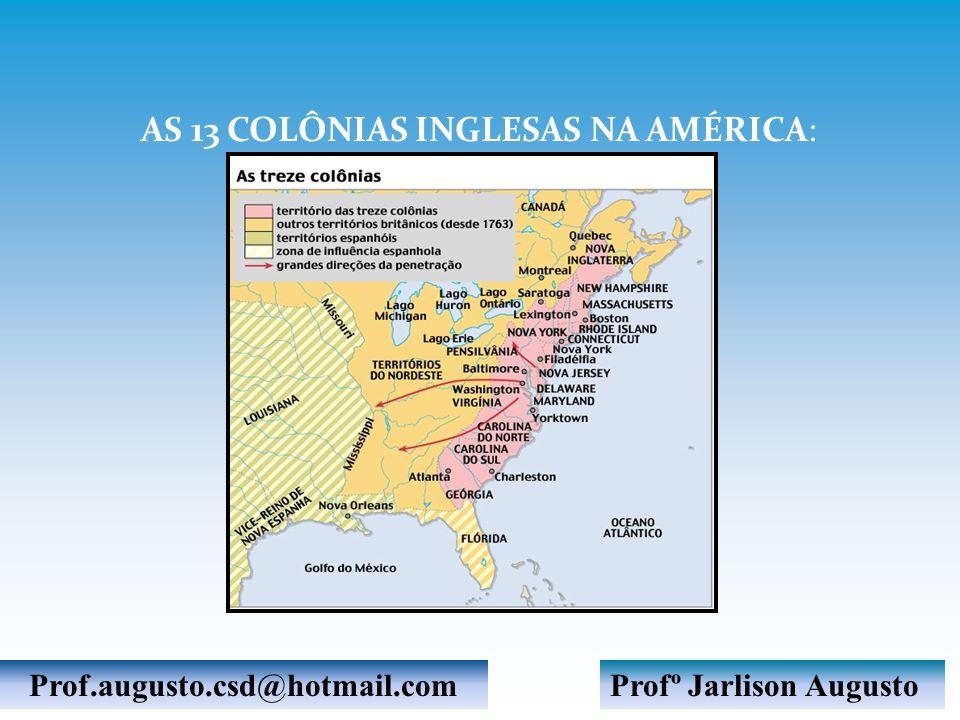 AS 13 COLÔNIAS INGLESAS NA AMÉRICA: Profº Jarlison AugustoProf.augusto.csd@hotmail.com