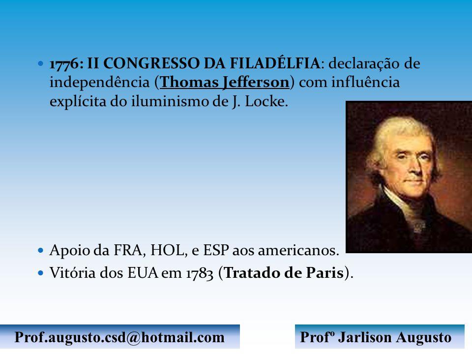 1776: II CONGRESSO DA FILADÉLFIA: declaração de independência (Thomas Jefferson) com influência explícita do iluminismo de J.