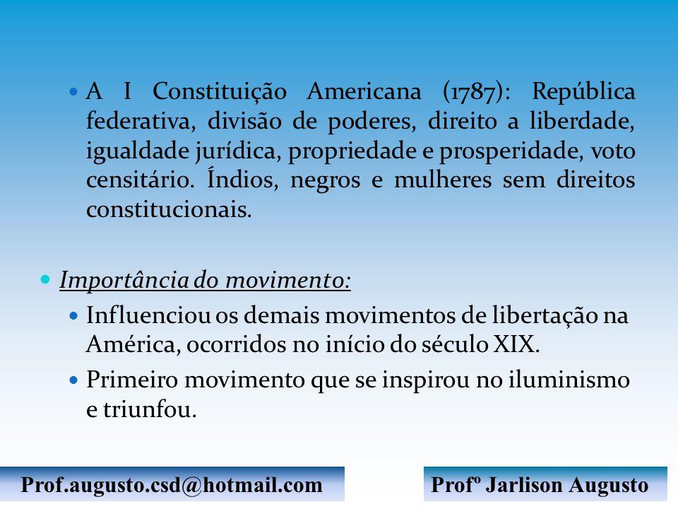 A I Constituição Americana (1787): República federativa, divisão de poderes, direito a liberdade, igualdade jurídica, propriedade e prosperidade, voto censitário.