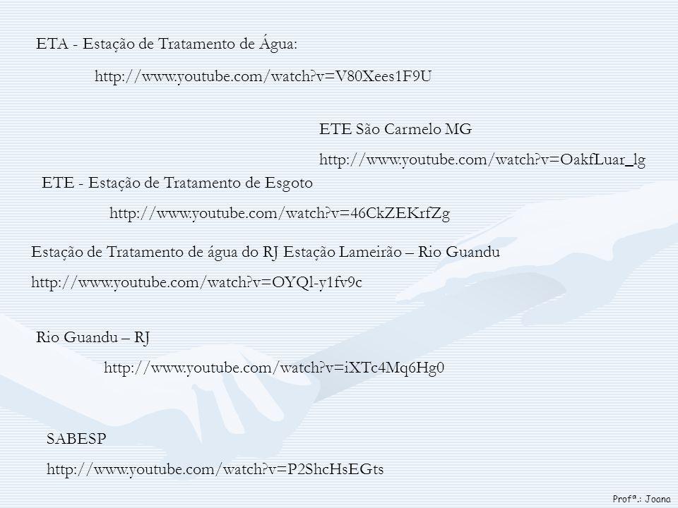 http://www.youtube.com/watch?v=V80Xees1F9U ETA - Estação de Tratamento de Água: ETE - Estação de Tratamento de Esgoto http://www.youtube.com/watch?v=4