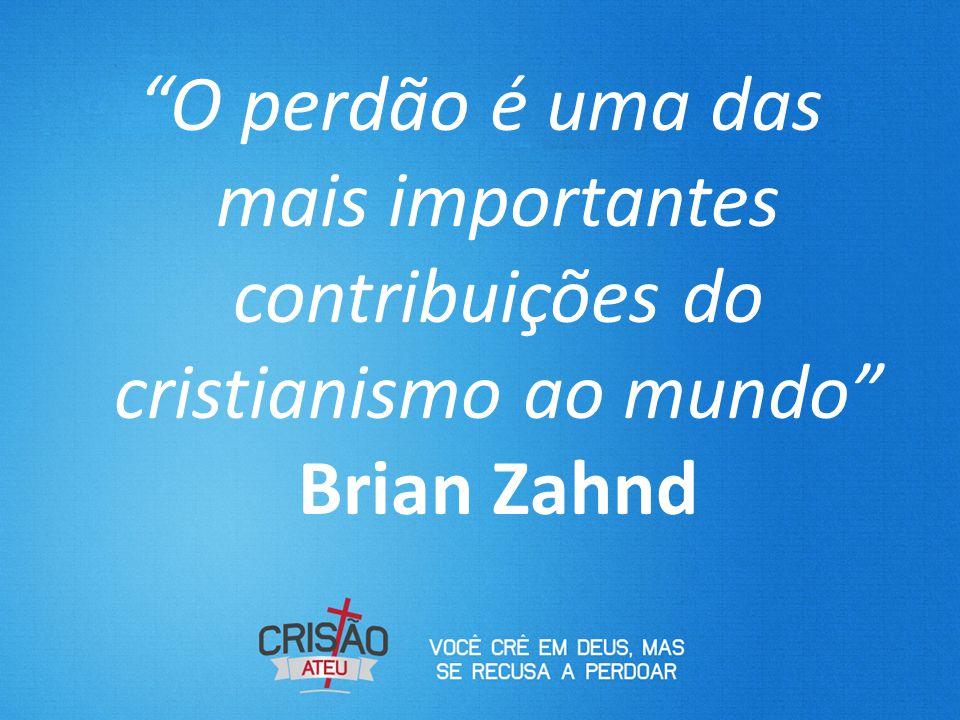 """""""O perdão é uma das mais importantes contribuições do cristianismo ao mundo"""" Brian Zahnd"""