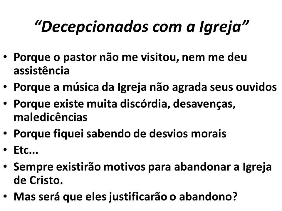 """""""Decepcionados com a Igreja"""" Porque o pastor não me visitou, nem me deu assistência Porque a música da Igreja não agrada seus ouvidos Porque existe mu"""
