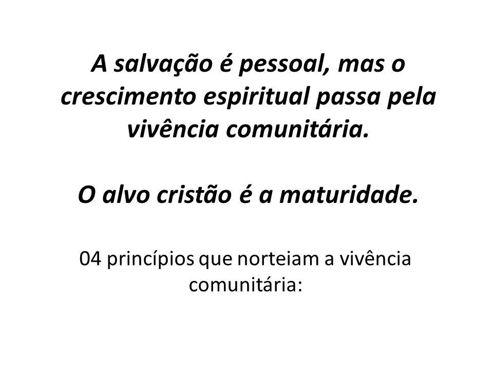 A salvação é pessoal, mas o crescimento espiritual passa pela vivência comunitária. O alvo cristão é a maturidade. 04 princípios que norteiam a vivênc